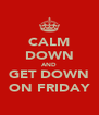 CALM DOWN AND GET DOWN ON FRIDAY - Personalised Poster A4 size