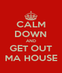 CALM DOWN AND GET OUT MA HOUSE - Personalised Poster A4 size