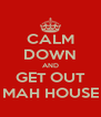 CALM DOWN AND GET OUT MAH HOUSE - Personalised Poster A4 size
