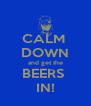 CALM  DOWN and get the BEERS  IN! - Personalised Poster A4 size
