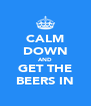 CALM DOWN AND GET THE BEERS IN - Personalised Poster A4 size