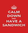 CALM DOWN AND HAVE A SANDWICH - Personalised Poster A4 size