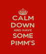 CALM DOWN AND HAVE SOME PIMM'S - Personalised Poster A4 size