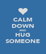 CALM DOWN AND HUG SOMEONE - Personalised Poster A4 size