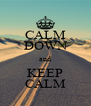 CALM DOWN and  KEEP  CALM - Personalised Poster A4 size