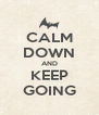 CALM DOWN AND KEEP GOING - Personalised Poster A4 size