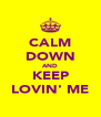 CALM DOWN AND KEEP LOVIN' ME - Personalised Poster A4 size