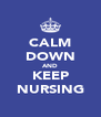 CALM DOWN AND KEEP NURSING - Personalised Poster A4 size