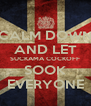 CALM DOWN AND LET SUCKAMA COCKOFF SOOK EVERYONE - Personalised Poster A4 size