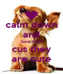 calm down and love dogs cus they are cute - Personalised Poster A4 size