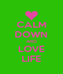 CALM DOWN AND LOVE LIFE - Personalised Poster A4 size