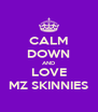 CALM DOWN AND LOVE MZ SKINNIES - Personalised Poster A4 size