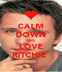 CALM DOWN AND LOVE RITCHIE  - Personalised Poster A4 size