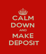 CALM DOWN AND MAKE   DEPOSIT  - Personalised Poster A4 size