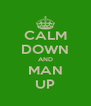 CALM DOWN AND MAN UP - Personalised Poster A4 size