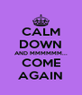 CALM DOWN AND MMMMMM... COME AGAIN - Personalised Poster A4 size