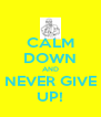 CALM DOWN AND NEVER GIVE UP! - Personalised Poster A4 size