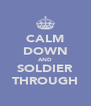 CALM DOWN AND SOLDIER THROUGH - Personalised Poster A4 size