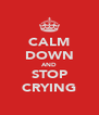 CALM DOWN AND STOP CRYING - Personalised Poster A4 size