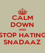 CALM DOWN AND STOP HATING SNADAAZ - Personalised Poster A4 size