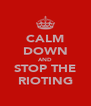 CALM DOWN AND STOP THE RIOTING - Personalised Poster A4 size