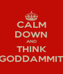 CALM DOWN AND THINK GODDAMMIT - Personalised Poster A4 size