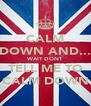CALM DOWN AND... WAIT DONT TELL ME TO CALM DOWN - Personalised Poster A4 size