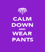 CALM DOWN AND WEAR PANTS - Personalised Poster A4 size