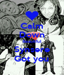 Calm Down Beautiful Synsere Got you - Personalised Poster A4 size