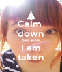 Calm  down because I am taken - Personalised Poster A4 size