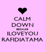 CALM DOWN BECAUSE ILOVEYOU RAFIDIATAMA - Personalised Poster A4 size