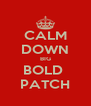 CALM DOWN BIG BOLD  PATCH - Personalised Poster A4 size