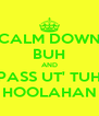 CALM DOWN BUH AND PASS UT' TUH HOOLAHAN - Personalised Poster A4 size