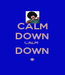 CALM DOWN CALM  DOWN * - Personalised Poster A4 size