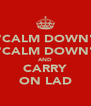 """CALM DOWN"" ""CALM DOWN"" AND CARRY ON LAD - Personalised Poster A4 size"
