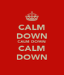 CALM DOWN CALM DOWN CALM DOWN - Personalised Poster A4 size