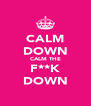 CALM DOWN CALM THE F**K DOWN - Personalised Poster A4 size