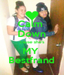 Calm  Down cause she's MY  Bestfrand - Personalised Poster A4 size