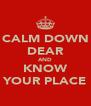 CALM DOWN DEAR AND KNOW YOUR PLACE - Personalised Poster A4 size