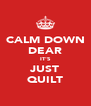 CALM DOWN DEAR IT'S JUST QUILT - Personalised Poster A4 size