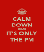 CALM DOWN DEAR IT'S ONLY THE PM - Personalised Poster A4 size