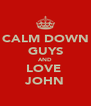 CALM DOWN GUYS AND LOVE  JOHN - Personalised Poster A4 size