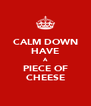 CALM DOWN HAVE A PIECE OF CHEESE - Personalised Poster A4 size