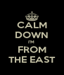 CALM DOWN I'M  FROM THE EAST - Personalised Poster A4 size
