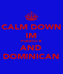 CALM DOWN IM PUERTO R AND DOMINICAN - Personalised Poster A4 size