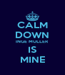 CALM DOWN INGE MULLER IS MINE - Personalised Poster A4 size