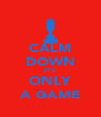 CALM DOWN IT'S ONLY A GAME - Personalised Poster A4 size