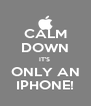 CALM DOWN IT'S  ONLY AN IPHONE! - Personalised Poster A4 size