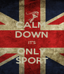 CALM  DOWN IT'S ONLY SPORT - Personalised Poster A4 size
