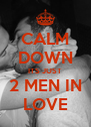 CALM DOWN ITS JUST 2 MEN IN LOVE - Personalised Poster A4 size